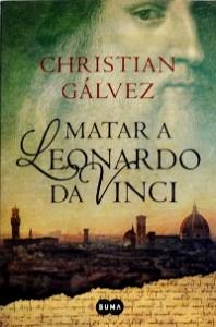 Matar a Leonardo da Vinci - Christian Gálvez